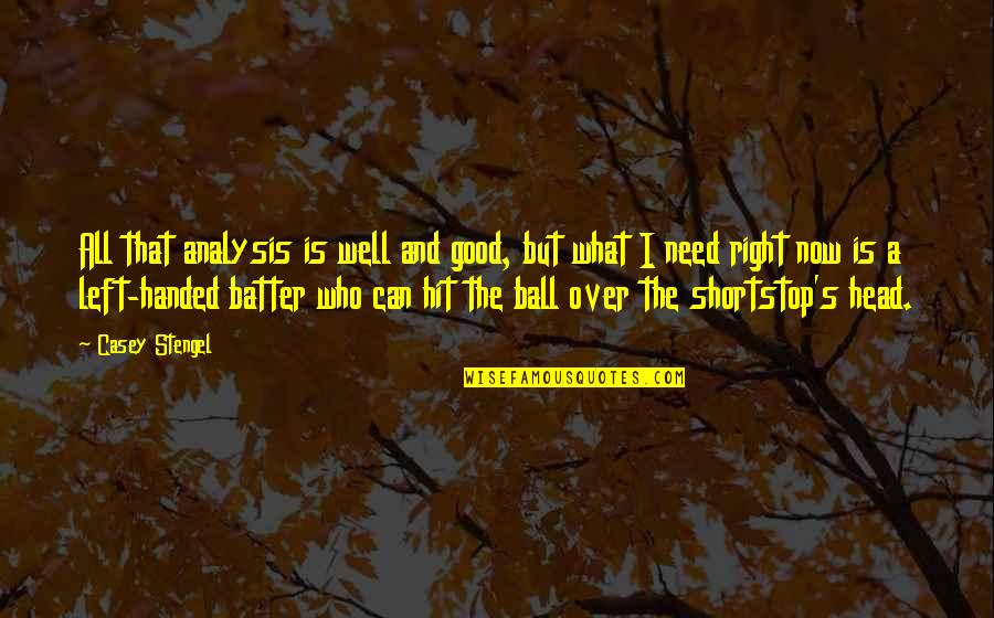 Heavy Rains Quotes By Casey Stengel: All that analysis is well and good, but