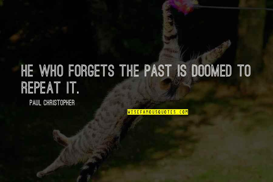 Heavy Rains Quotes By Paul Christopher: He who forgets the past is doomed to