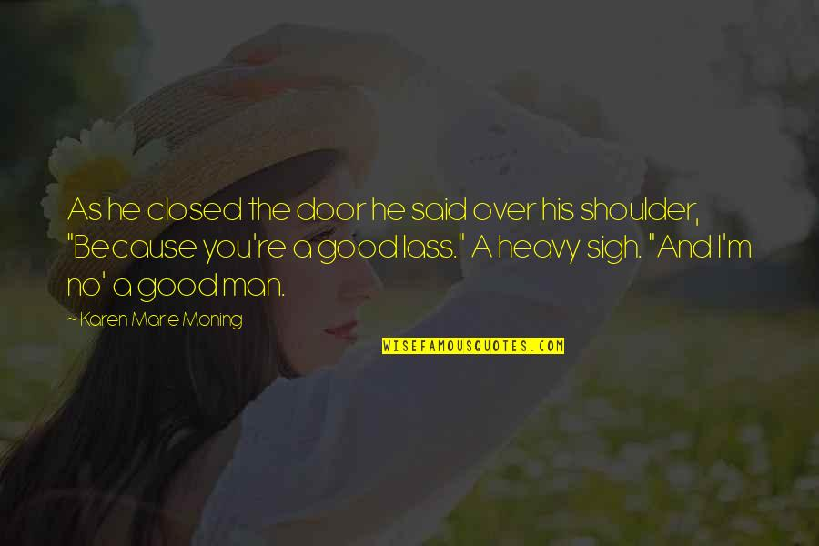 Heavy Sigh Quotes By Karen Marie Moning: As he closed the door he said over