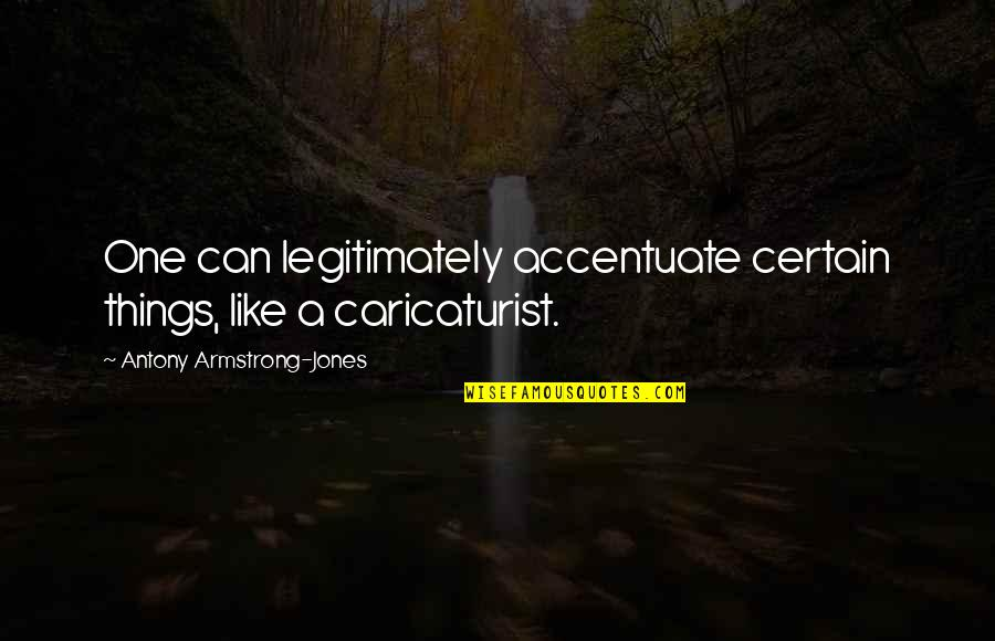 Hebetude Quotes By Antony Armstrong-Jones: One can legitimately accentuate certain things, like a
