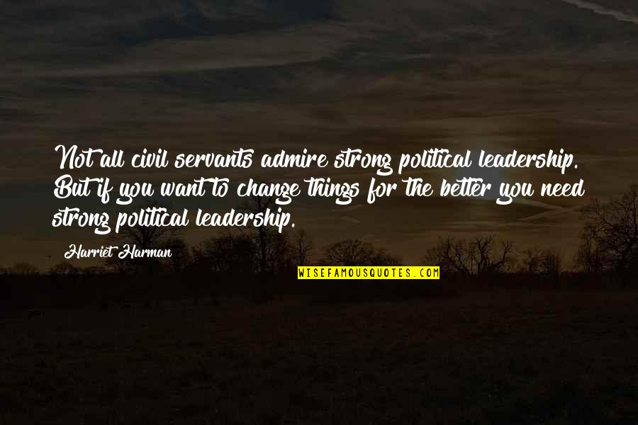 Hebetude Quotes By Harriet Harman: Not all civil servants admire strong political leadership.
