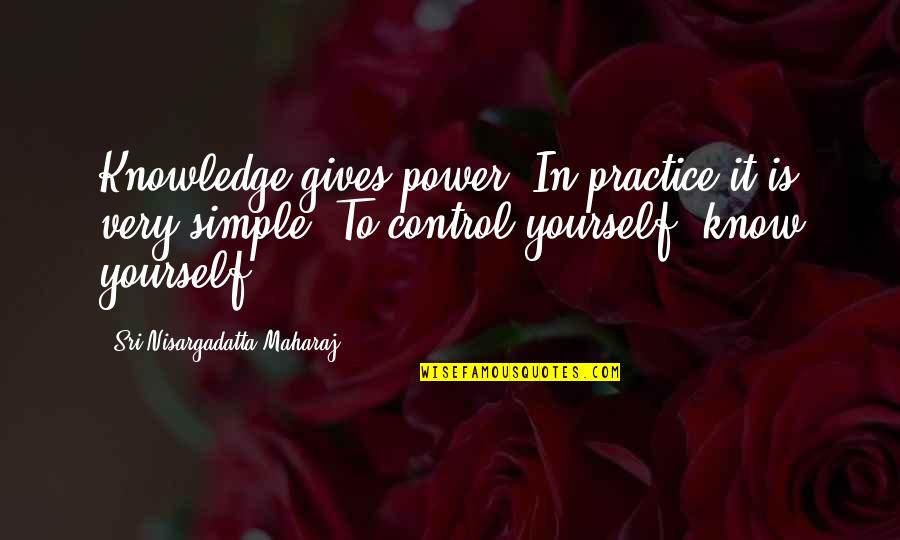 Hebetude Quotes By Sri Nisargadatta Maharaj: Knowledge gives power. In practice it is very