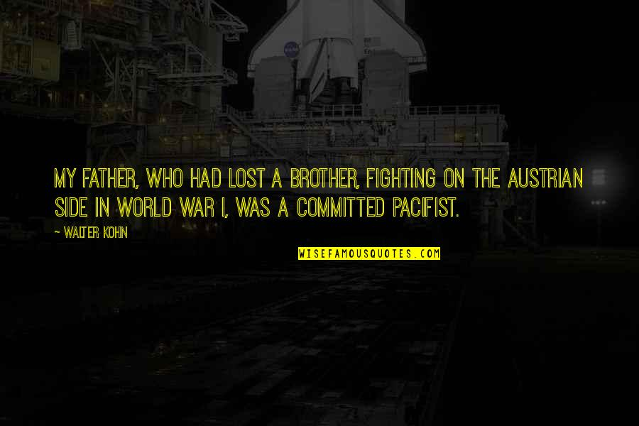 Hebetude Quotes By Walter Kohn: My father, who had lost a brother, fighting