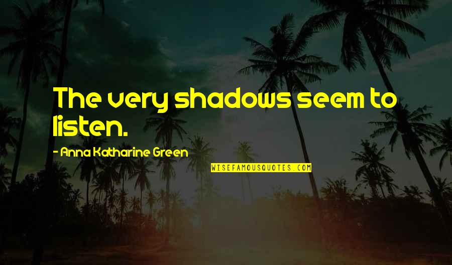 Hebrew Israelites Quotes By Anna Katharine Green: The very shadows seem to listen.