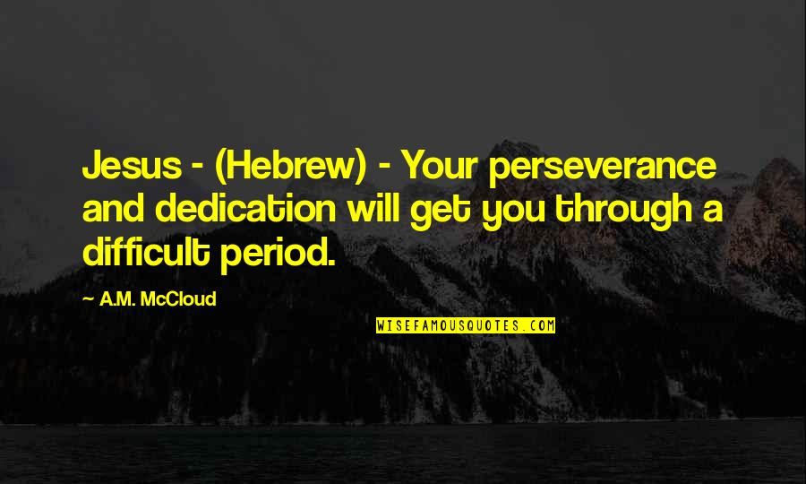 Hebrew Quotes By A.M. McCloud: Jesus - (Hebrew) - Your perseverance and dedication