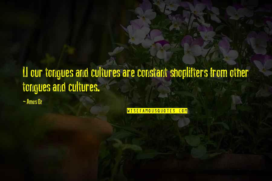 Hebrew Quotes By Amos Oz: Ll our tongues and cultures are constant shoplifters