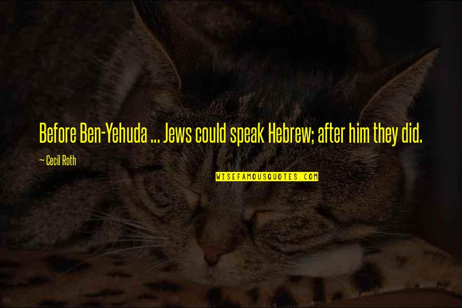 Hebrew Quotes By Cecil Roth: Before Ben-Yehuda ... Jews could speak Hebrew; after