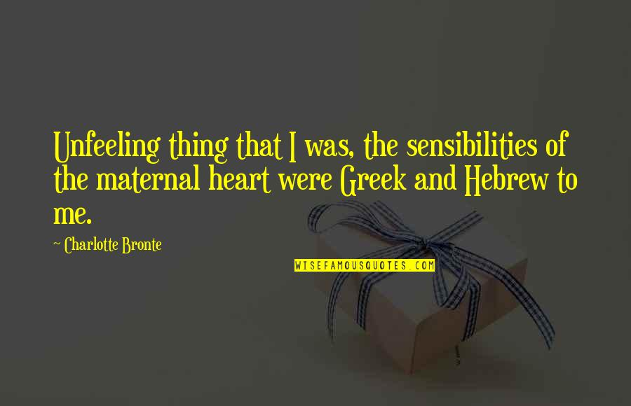 Hebrew Quotes By Charlotte Bronte: Unfeeling thing that I was, the sensibilities of