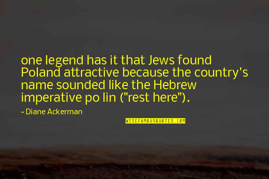 Hebrew Quotes By Diane Ackerman: one legend has it that Jews found Poland