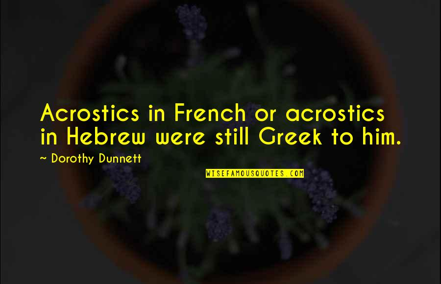 Hebrew Quotes By Dorothy Dunnett: Acrostics in French or acrostics in Hebrew were