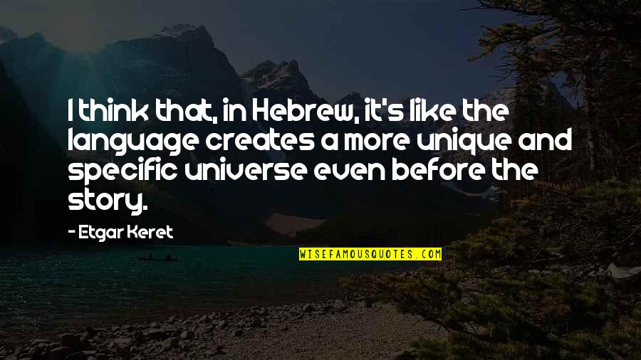 Hebrew Quotes By Etgar Keret: I think that, in Hebrew, it's like the