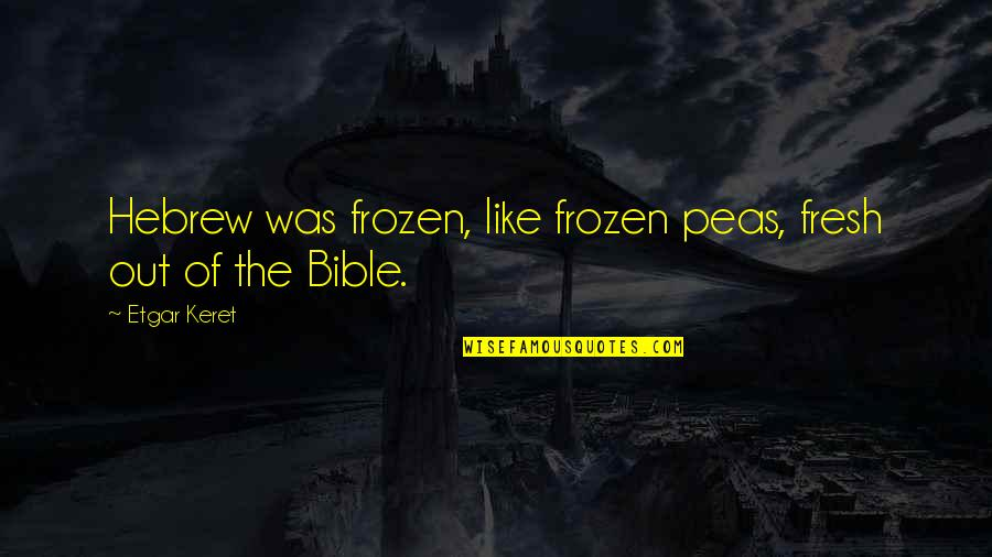 Hebrew Quotes By Etgar Keret: Hebrew was frozen, like frozen peas, fresh out