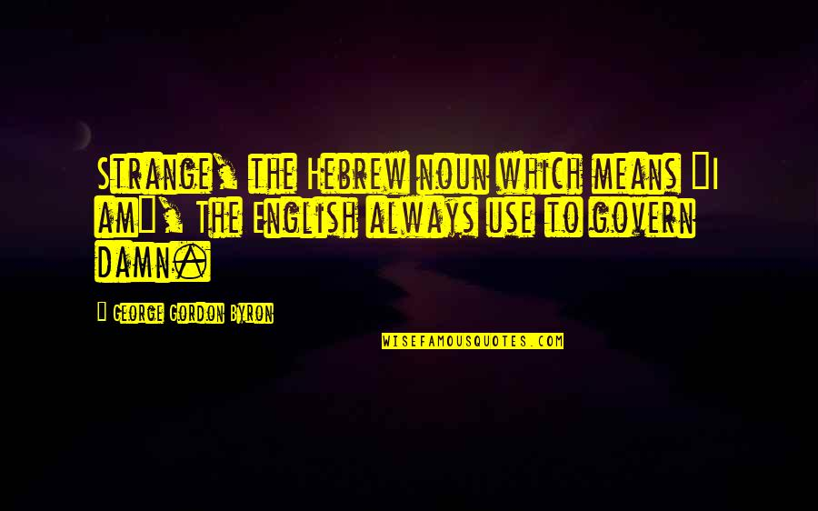 """Hebrew Quotes By George Gordon Byron: Strange, the Hebrew noun which means """"I am"""","""