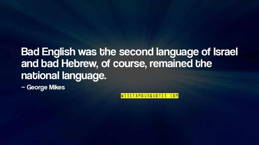 Hebrew Quotes By George Mikes: Bad English was the second language of Israel