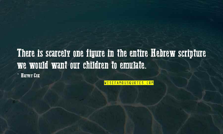 Hebrew Quotes By Harvey Cox: There is scarcely one figure in the entire