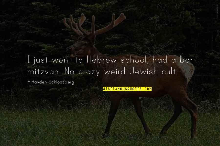 Hebrew Quotes By Hayden Schlossberg: I just went to Hebrew school, had a