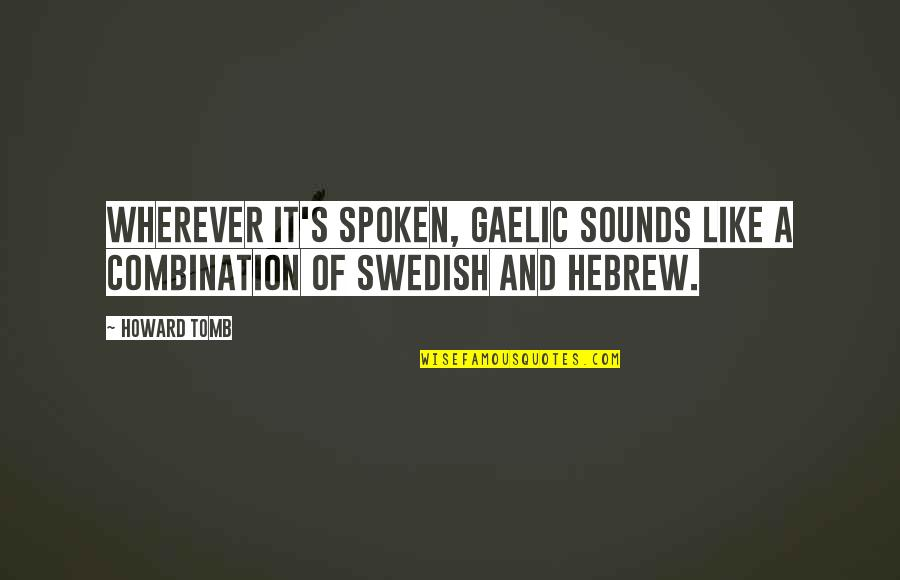 Hebrew Quotes By Howard Tomb: Wherever it's spoken, Gaelic sounds like a combination
