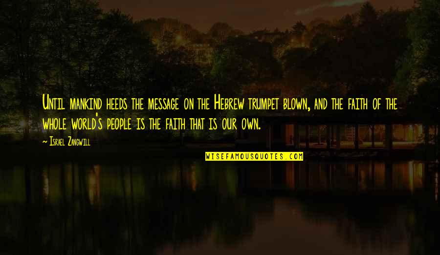 Hebrew Quotes By Israel Zangwill: Until mankind heeds the message on the Hebrew