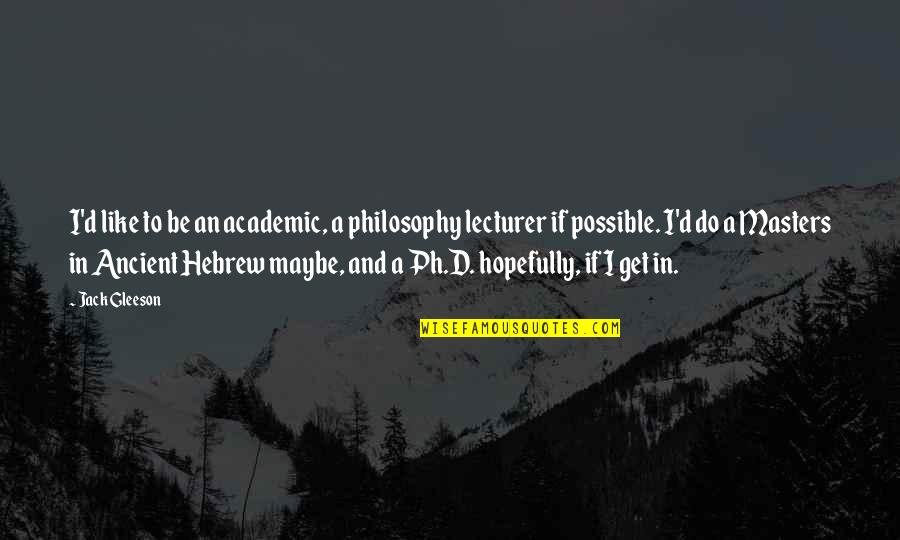 Hebrew Quotes By Jack Gleeson: I'd like to be an academic, a philosophy
