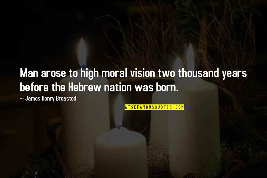 Hebrew Quotes By James Henry Breasted: Man arose to high moral vision two thousand