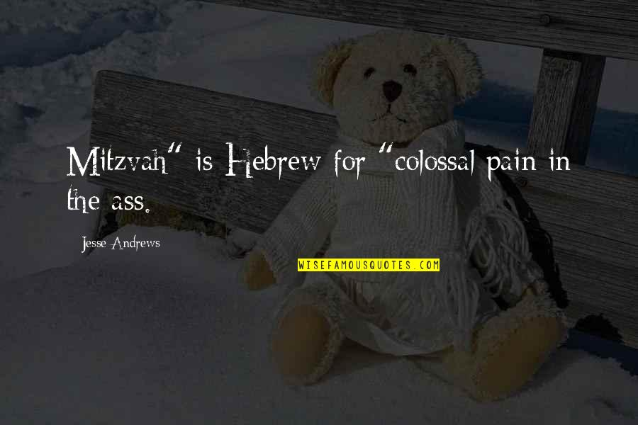 """Hebrew Quotes By Jesse Andrews: Mitzvah"""" is Hebrew for """"colossal pain in the"""