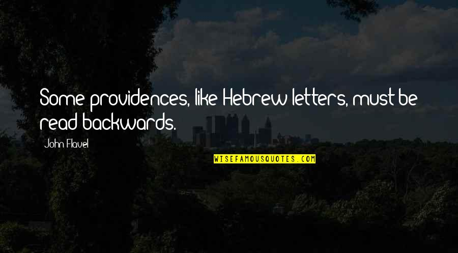 Hebrew Quotes By John Flavel: Some providences, like Hebrew letters, must be read