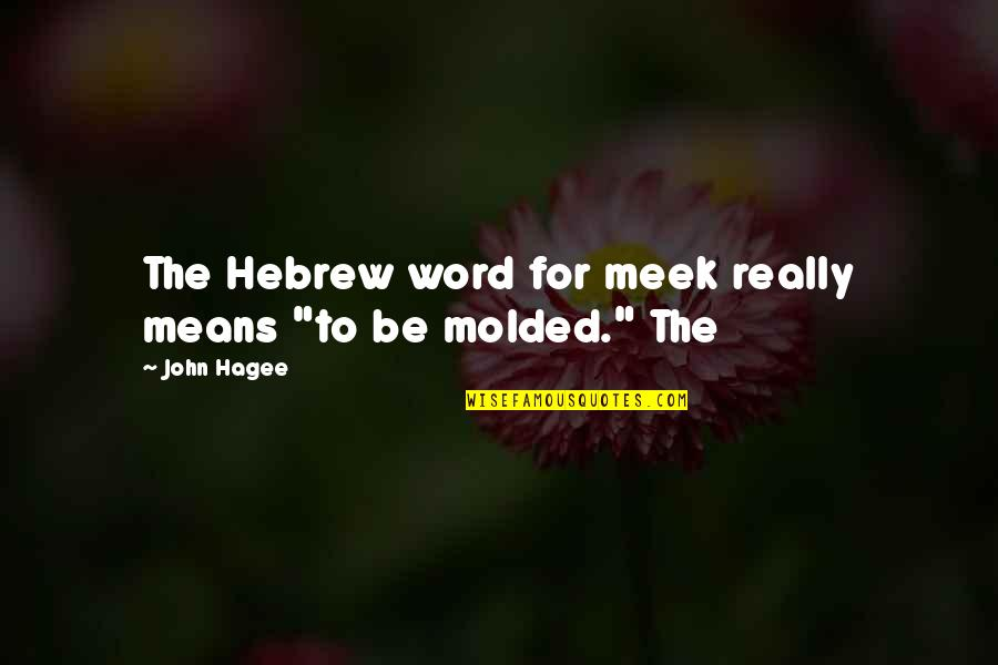 """Hebrew Quotes By John Hagee: The Hebrew word for meek really means """"to"""