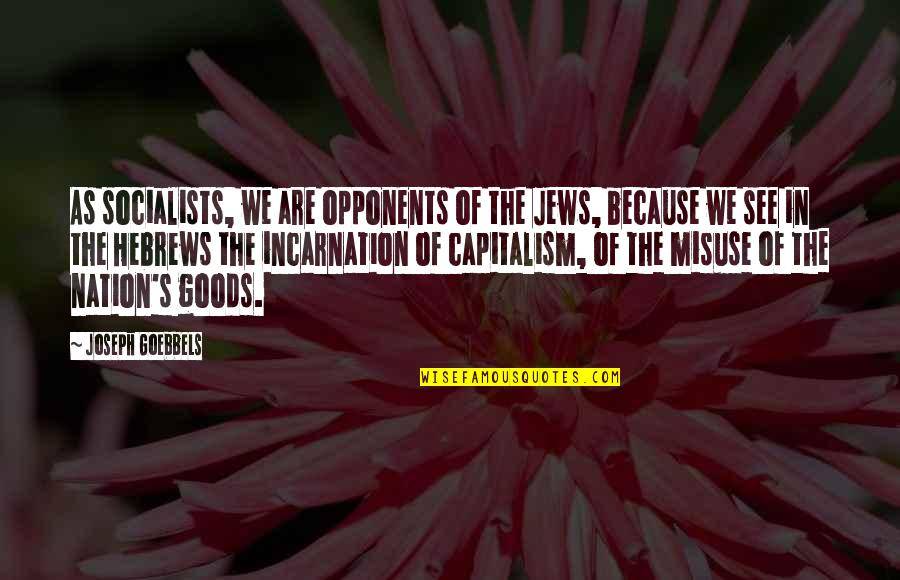 Hebrew Quotes By Joseph Goebbels: As socialists, we are opponents of the Jews,
