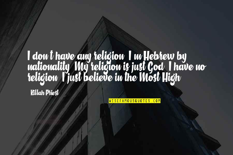 Hebrew Quotes By Killah Priest: I don't have any religion. I'm Hebrew by