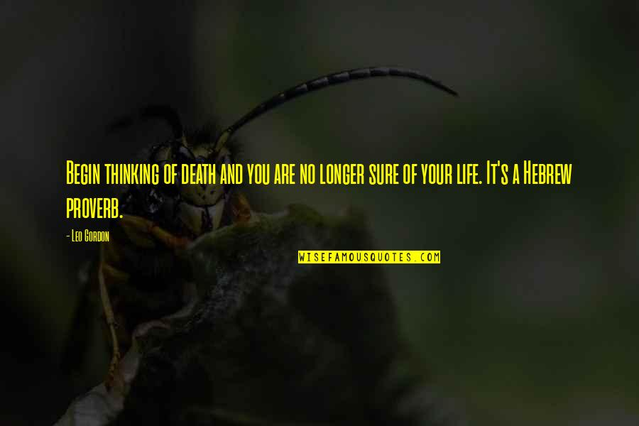 Hebrew Quotes By Leo Gordon: Begin thinking of death and you are no