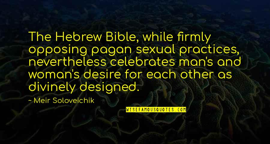 Hebrew Quotes By Meir Soloveichik: The Hebrew Bible, while firmly opposing pagan sexual