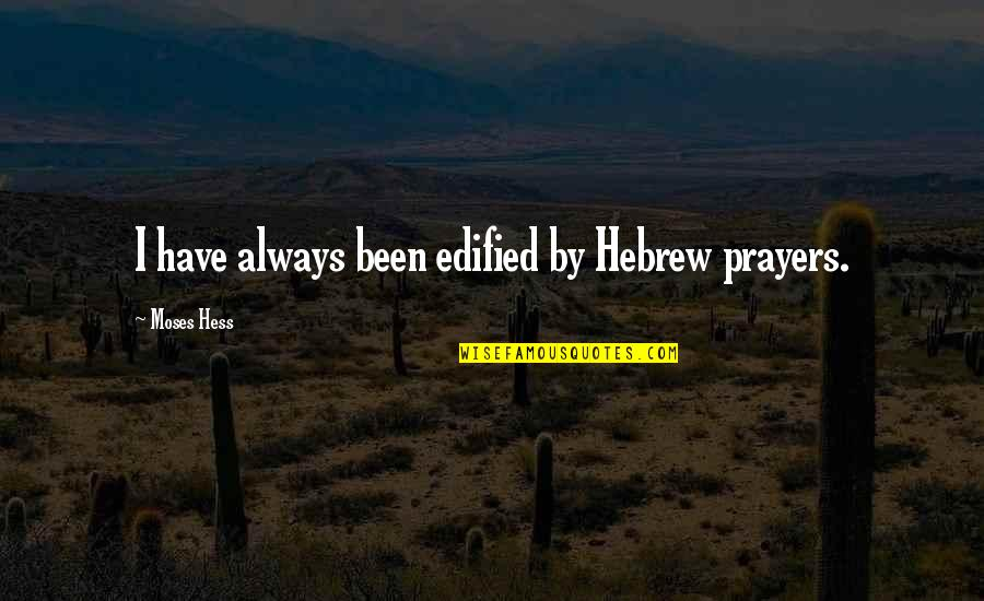 Hebrew Quotes By Moses Hess: I have always been edified by Hebrew prayers.
