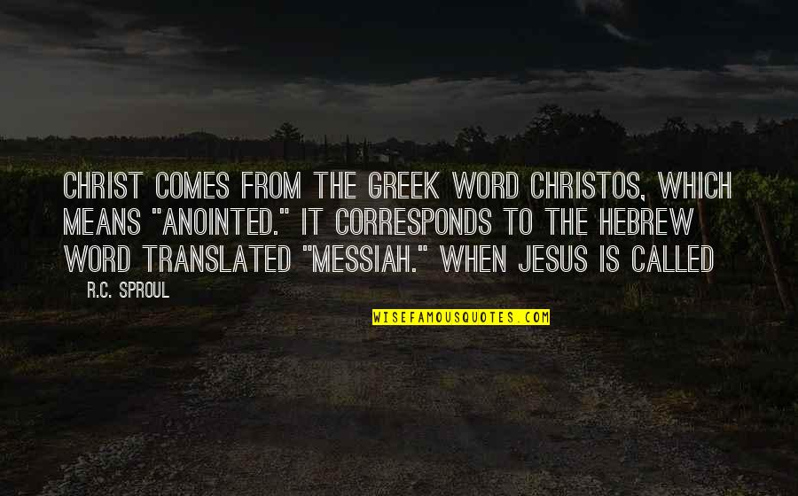 Hebrew Quotes By R.C. Sproul: Christ comes from the Greek word christos, which