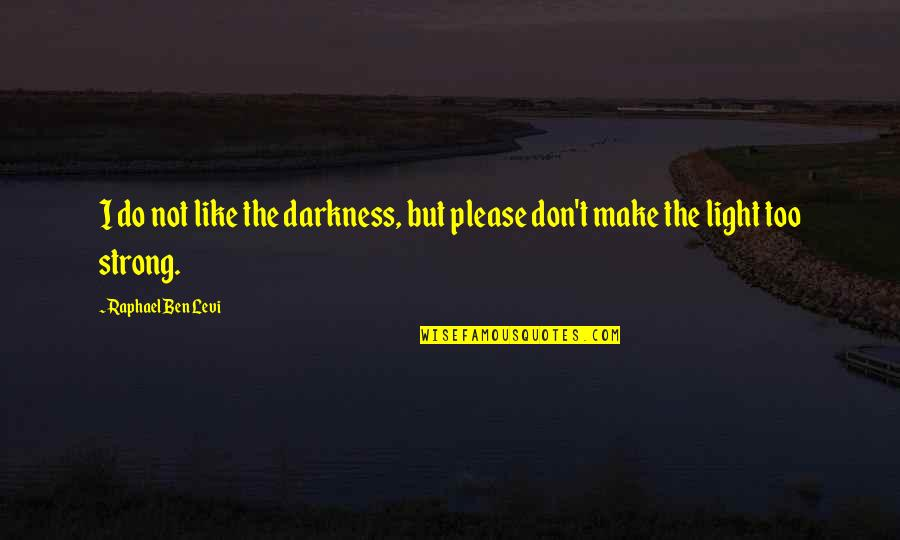 Hebrew Quotes By Raphael Ben Levi: I do not like the darkness, but please