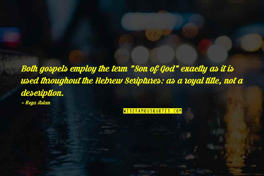 """Hebrew Quotes By Reza Aslan: Both gospels employ the term """"Son of God"""""""