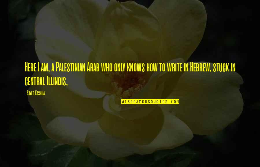 Hebrew Quotes By Sayed Kashua: Here I am, a Palestinian Arab who only