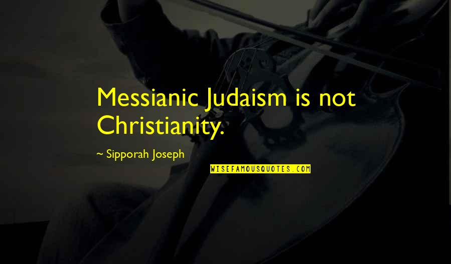 Hebrew Quotes By Sipporah Joseph: Messianic Judaism is not Christianity.