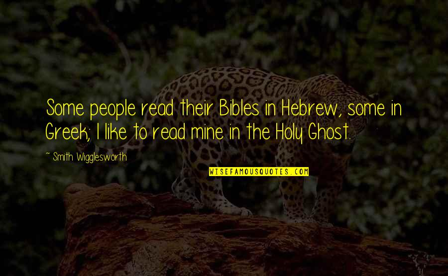 Hebrew Quotes By Smith Wigglesworth: Some people read their Bibles in Hebrew, some