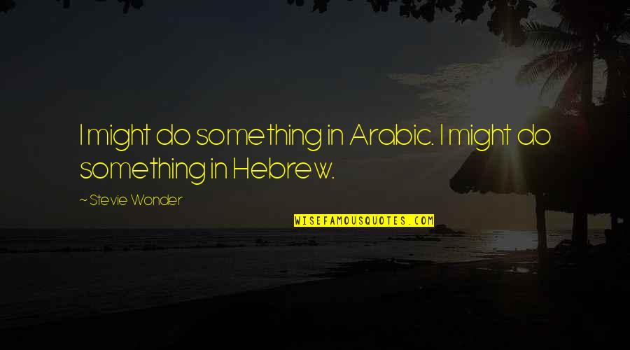 Hebrew Quotes By Stevie Wonder: I might do something in Arabic. I might