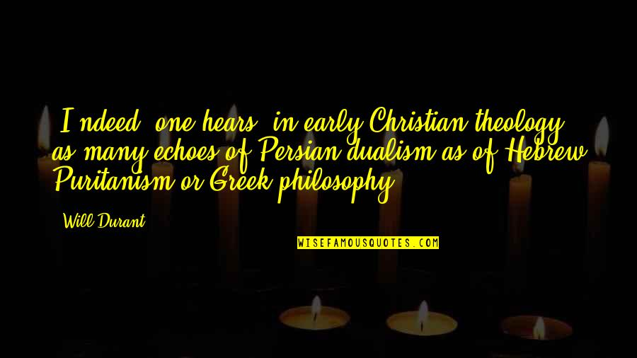 Hebrew Quotes By Will Durant: [I]ndeed, one hears, in early Christian theology, as