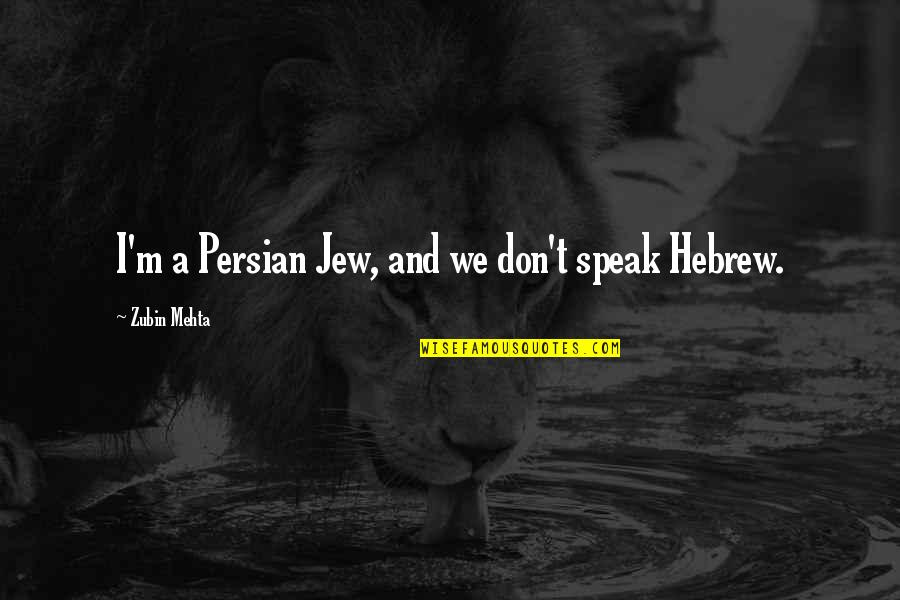 Hebrew Quotes By Zubin Mehta: I'm a Persian Jew, and we don't speak