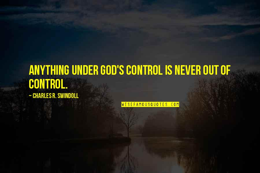 Heck Tate Racist Quotes By Charles R. Swindoll: Anything under God's control is never out of