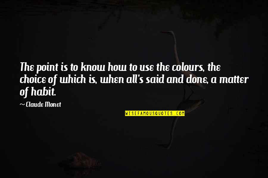 Heck Tate Racist Quotes By Claude Monet: The point is to know how to use