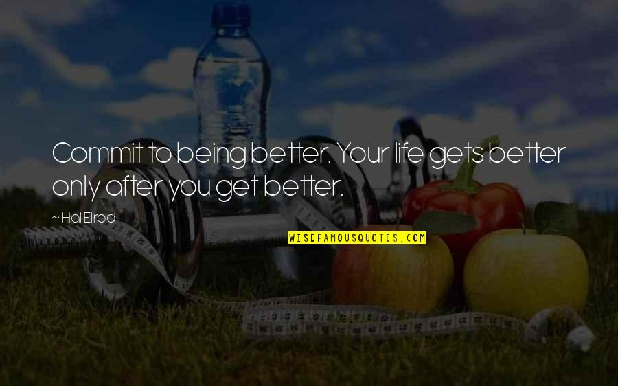 Heck Tate Racist Quotes By Hal Elrod: Commit to being better. Your life gets better