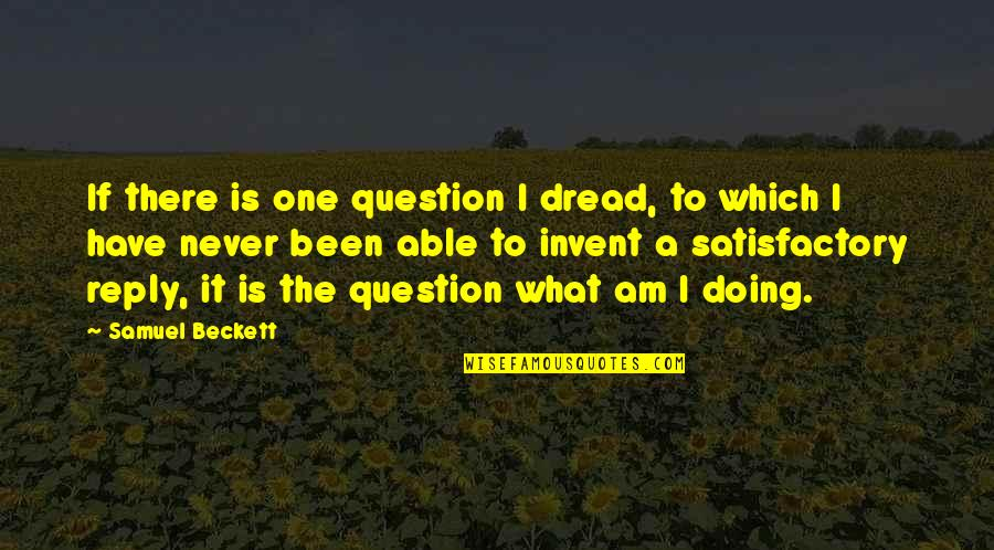 Heck Tate Racist Quotes By Samuel Beckett: If there is one question I dread, to