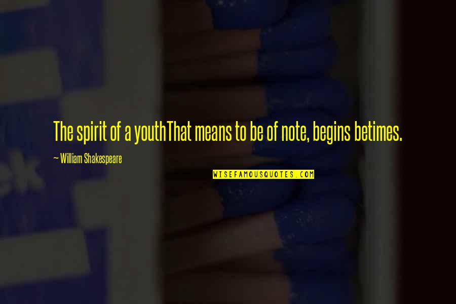 Heck Tate Racist Quotes By William Shakespeare: The spirit of a youthThat means to be