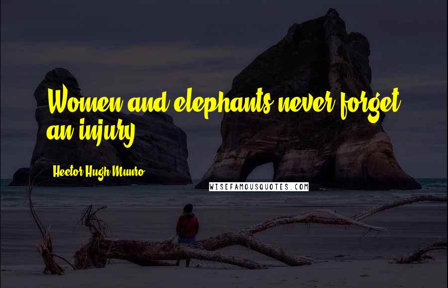Hector Hugh Munro quotes: Women and elephants never forget an injury.
