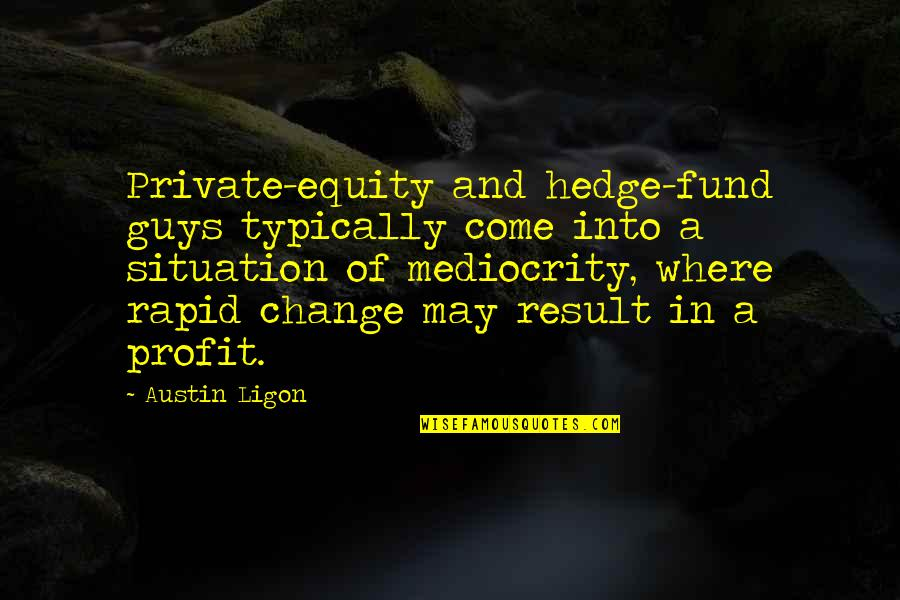 Hedge Fund Quotes By Austin Ligon: Private-equity and hedge-fund guys typically come into a