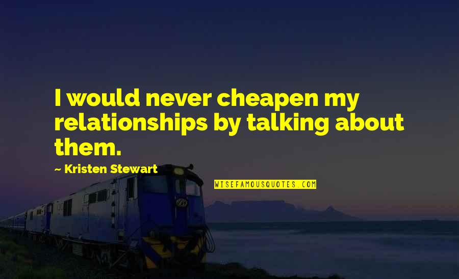 Hedge Fund Quotes By Kristen Stewart: I would never cheapen my relationships by talking