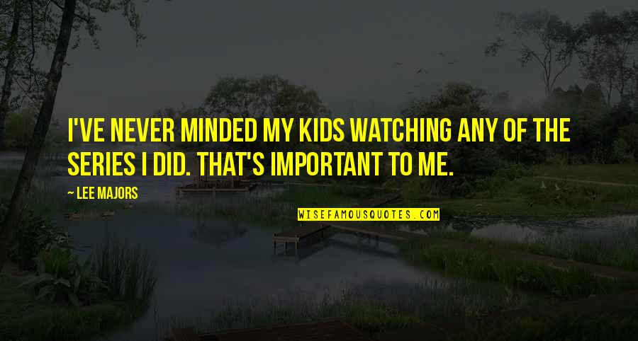 Hedge Fund Quotes By Lee Majors: I've never minded my kids watching any of